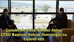 Çanakkale Valisi İlhami Aktaş ÇTSO Başkanı Selçuk Semizoğlu'nu ziyaret etti