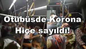 Belediye otobüsünde korona hiçe sayıldı !