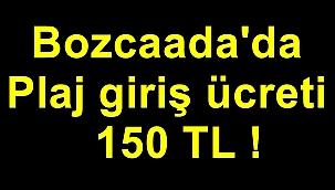 Bozcaada'da plaj ücreti 150 TL !