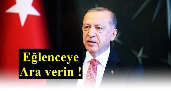 """Erdoğan; """"Eğlenceye ara verin"""""""