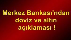 Merkez Bankası'ndan döviz ve altın açıklaması !